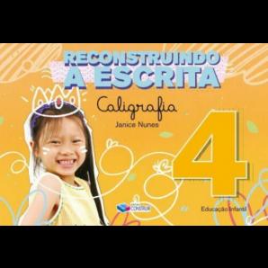 RECONSTRUINDO A ESCRITA: CALIGRAFIA - EDUCAÇÃO INFANTIL 4 ANOS