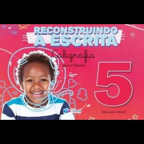 RECONSTRUINDO A ESCRITA: CALIGRAFIA - EDUCAÇÃO INFANTIL 5 ANOS