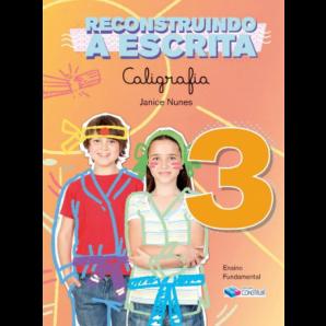 RECONSTRUINDO A ESCRITA - CALIGRAFIA 3º ANO